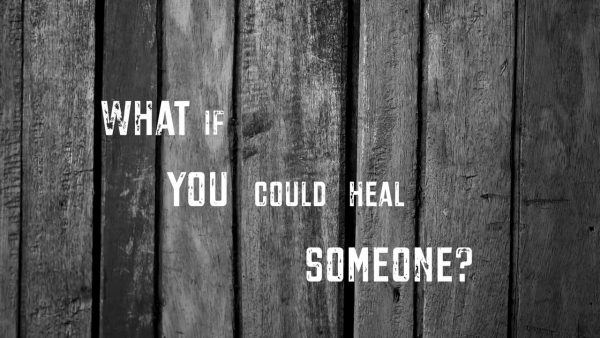 What if you could heal someone?